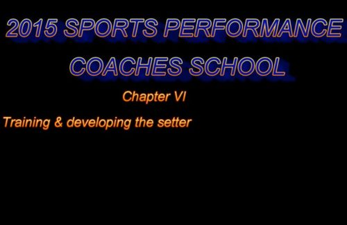 2015 Coaches School - Part 3 - Training & Developing the Setter