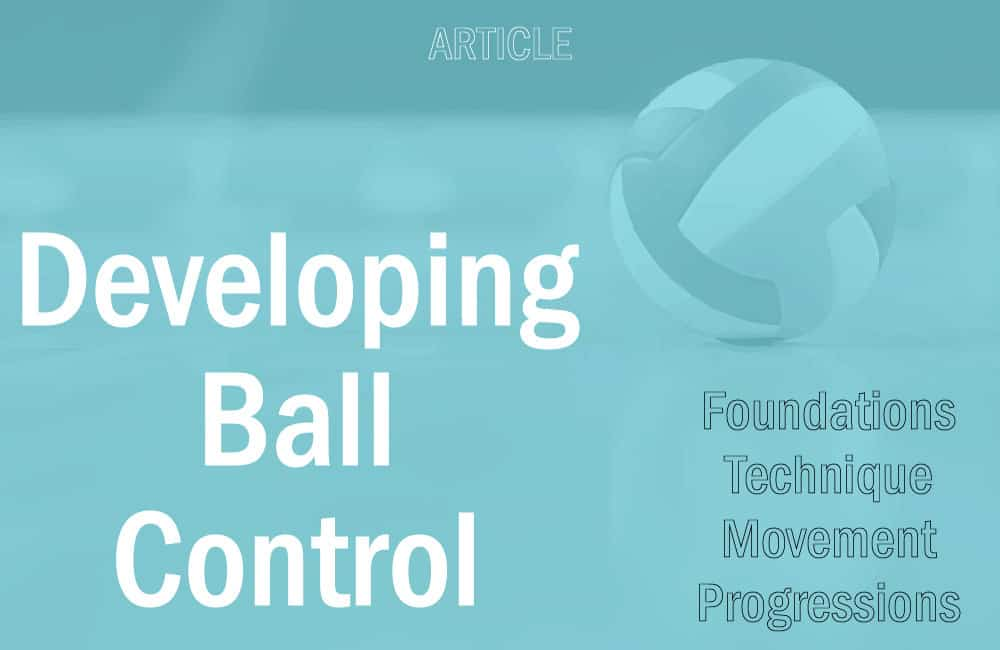 Best Volleyball Videos education resource: Developing Ball Control